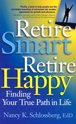 Retire Smart, Retire Happy By Schlossberg, Nancy K.